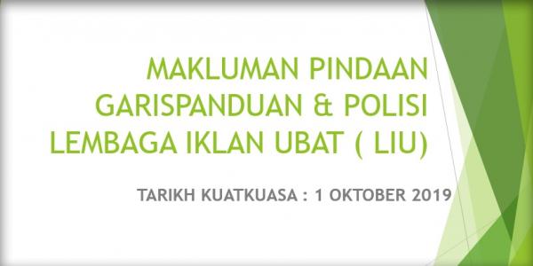 MAKLUMAN PINDAAN GARISPANDUAN & POLISI LEMBAGA IKLAN UBAT ( LIU), TARIKH KUATKUASA : 1 OKTOBER 2019